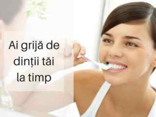 Ai grijă de dinții tăi la timp